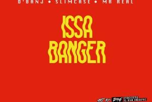 D'Banj - Issa Banger Ft. Slimcase & Mr Real